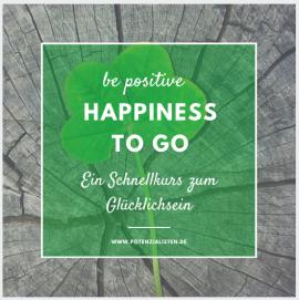 Happiness to go_ Schnellkurs zum Glücklichsein
